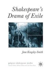 Shakespeare's Drama of Exile : Palgrave Shakespeare Studies - Jane Kingsley-Smith
