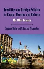 Identities and Foreign Policies in Russia, Ukraine and Belarus : The Other Europes - Valentina Feklyunina