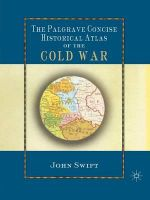 The Palgrave Concise Historical Atlas of the Cold War - John Swift