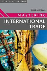 Mastering International Trade : Palgrave Masters Series (Business) - Chris Marshall