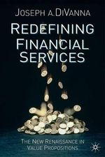 Redefining Financial Services : The New Renaissance in Value Propositions - Joseph A. DiVanna