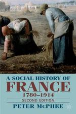 Social History of France 1789-1914 : Second Edition - Peter McPhee