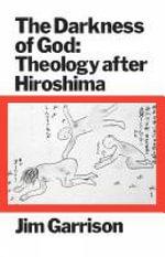 The Darkness of God : Theology After Hiroshima - Jim Garrison