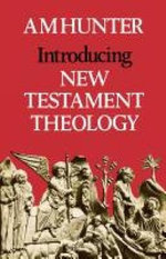 Introducing New Testament Theology - A. M. Hunter