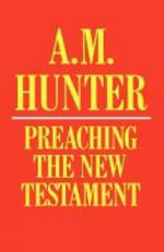 Preaching the New Testament - A. M. Hunter
