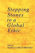 Stepping Stones to a Global Ethic - Marcus Braybrooke