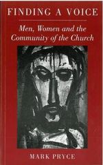 Finding a Voice : Men, Women and the Community of the Church - Mark Pryce
