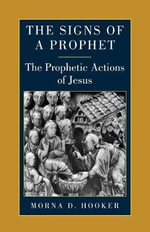 The Signs of a Prophet : Prophetic Actions of Jesus - Morna D. Hooker