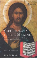 Christology in the Making : An Inquiry into the Origins of the Doctrine of the Incarnation - James D. G. Dunn