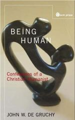 Being Human : Confessions of a Christian Humanist - John De Gruchy
