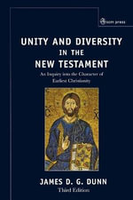Unity and Diversity : An Inquiry into the Character of Earliest Christianity - James D. G. Dunn