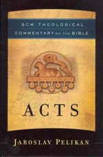 Acts : SCM Theological Commentary on the Bible - Jaroslav Pelikan