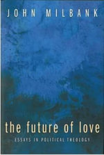 The Future of Love : Essays in Political Theology - John Millbank