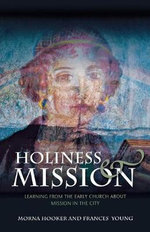 Holiness and Mission : Learning from the Early Church About Mission in the City - Morna D. Hooker