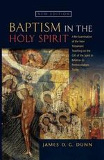 Baptism in the Holy Spirit : A Re-examination of the New Testament Teaching on the Gift of the Spirit in Relation to Pentecostalism Today - James D. G. Dunn