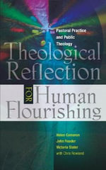 Theological Reflection for Human Flourishing : Pastoral Practice and Public Theology - Helen Cameron