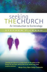 Seeking the Church : An Introduction to Ecclesiology - Stephen Pickard