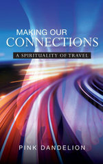 Making Our Connections : A Spirituality of Travel - Pink Dandelion