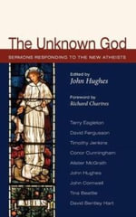 The Unknown God : Responses to the New Atheism