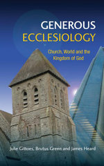 Generous Ecclesiology : Church, World and the Kingdom of God - Julie Gittoes