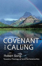 Covenant and Calling : Towards a Theology of Same-sex Relationships - Robert Song