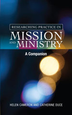 Researching Practice in Mission and Ministry : A Companion - Helen Cameron