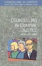 Counselling in Criminal Justice : Counselling in Context - Brian Williams