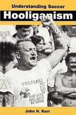 Understanding Soccer Hooliganism - John H. Kerr