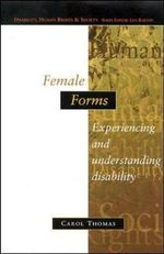 Female Forms : Experiencing and Understanding Disability - Carol H. Thomas