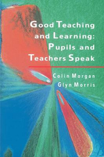 Good Teaching and Learning : Pupils and Teachers Speak - Colin Morgan