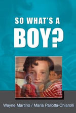 So What's a Boy? : Addressing Issues of Masculinity and Schooling - Wayne Martino