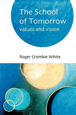 School of Tomorrow : Values and Vision - Roger Crombie White