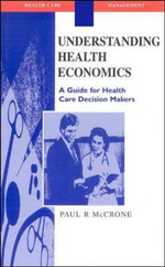 Understanding Health Economics : A Guide for Health Care Decision Makers - Paul McCrone