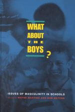 What About the Boys? : Issues of Masculinity in Schools - Wayne Martino