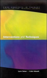Interventions and Techniques : Core Concepts in Therapy S. - Lynn Seiser