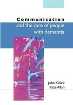 Communication And The Care Of People With Dementia - John Killick