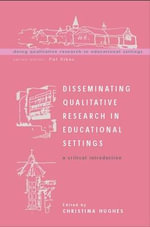 Disseminating Qualitative Research in Educational Settings : A Critical Introduction - Christina Hughes