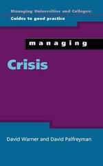 Managing Crisis : Managing Universities & Colleges: Guides to Good Practice - David Warner