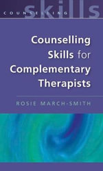 Counselling Skills for Complimentary Therapists : 000267823 - Rosie March-Smith