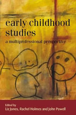Early Childhood Studies : A Multiprofessional Perspective - Liz Jones