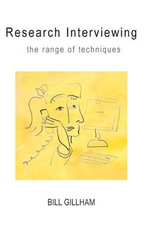Research Interviewing: the Range of Techniques : A Practical Guide - Bill Gillham
