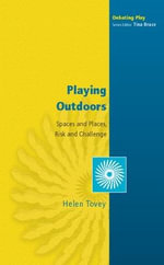 Playing Outdoors : Spaces and Places, Risks and Challenge - Helen Tovey