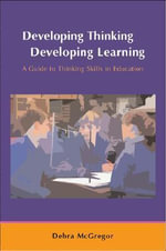 Developing Thinking, Developing Learning : A Guide to Thinking Skills in Education - Debra McGregor