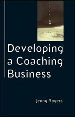 Developing a Coaching Business : Coaching in Practice - Jenny Rogers