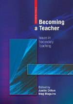 Becoming a Teacher : Issues in Secondary Teaching - Justin Dillon