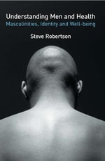 Understanding Men's Health : Masculinity, Identity and Well-Being - Steve Robertson