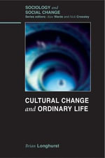 Cultural Change and Ordinary Life : Sociology and Social Change - Brian Longhurst