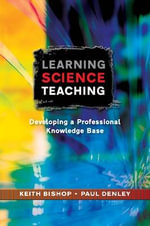 Learning Science Teaching : Developing a Professional Knowledge Base - Keith Bishop