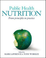 Public Health Nutrition : From Principles to Practice :  From Principles to Practice - Mark Lawrence