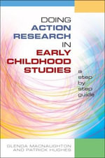 Doing Action Research in Early Childhood Studies : A Step-by-step Guide - Glenda MacNaughton